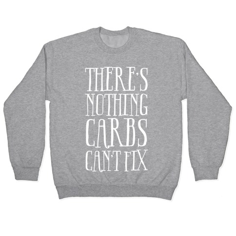 There's Nothing Carbs Can't Fix Pullover