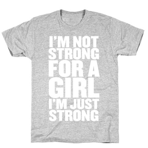 I'm Not Strong For A Girl, I'm Just Strong T-Shirt