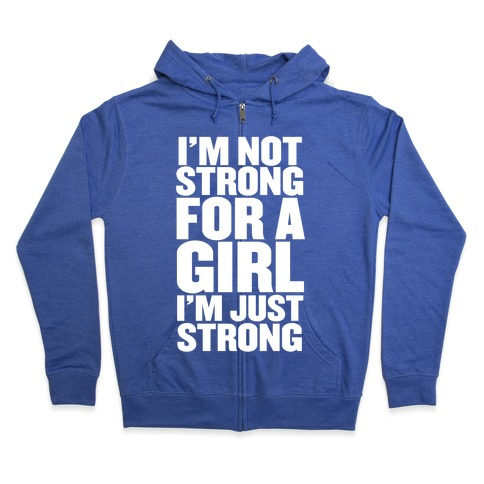 I'm Not Strong For A Girl, I'm Just Strong Zip Hoodie