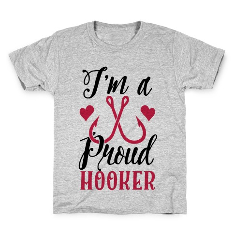 I'm A Proud Hooker Kids T-Shirt