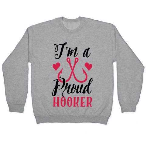 I'm A Proud Hooker Pullover