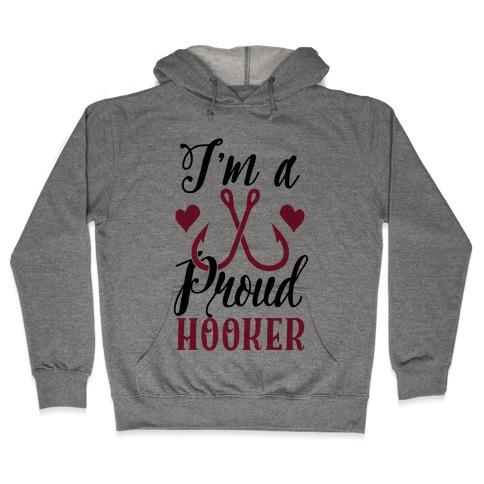 I'm A Proud Hooker Hooded Sweatshirt
