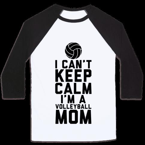 I Can't Keep Calm, I'm A Volleyball Mom Baseball Tee
