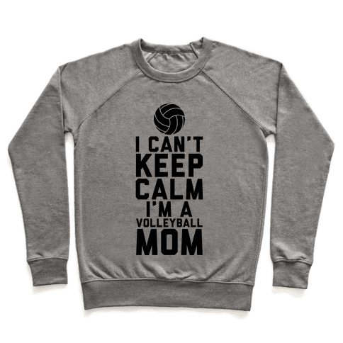 I Can't Keep Calm, I'm A Volleyball Mom Pullover
