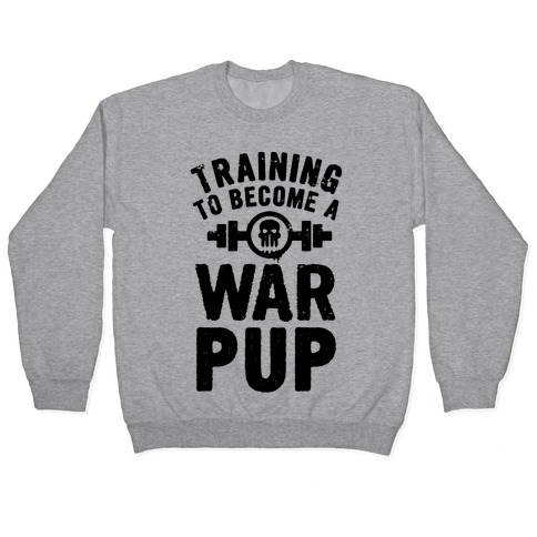 Training to Become a War Pup Pullover