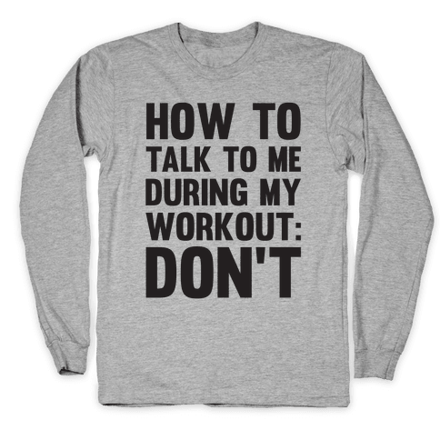 How To Talk To Me During My Workout: Don't Long Sleeve T-Shirt