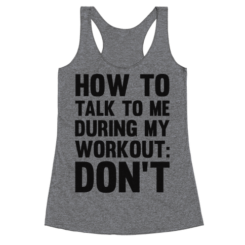 How To Talk To Me During My Workout: Don't Racerback Tank Top