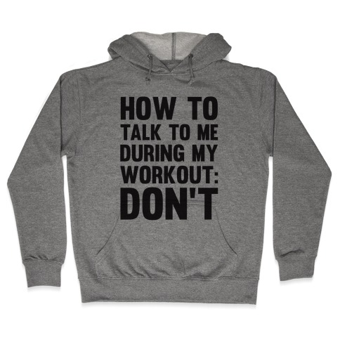 How To Talk To Me During My Workout: Don't Hooded Sweatshirt