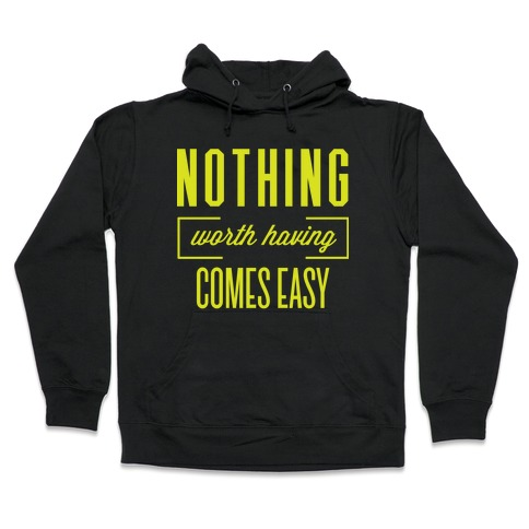 Nothing Worth Having Comes Easy Hooded Sweatshirt