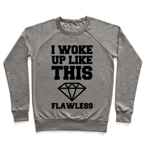 I Woke Up Like This Flawless Pullover