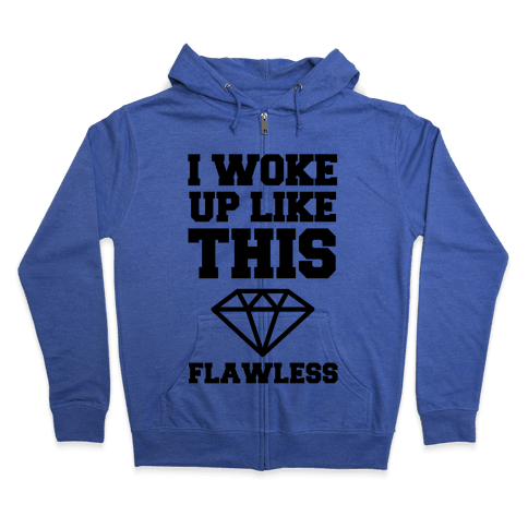 I Woke Up Like This Flawless Zip Hoodie