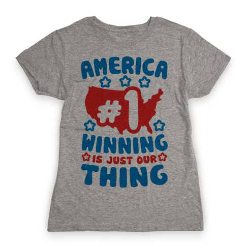 America: Winning Is Just Our Thing (Patriotic T-Shirt) Womens T-Shirt
