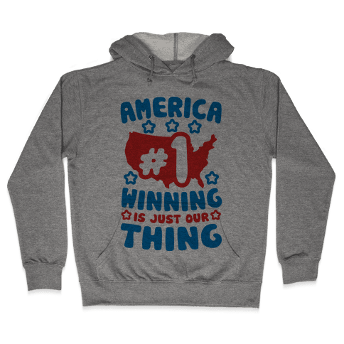 America: Winning Is Just Our Thing (Patriotic T-Shirt) Hooded Sweatshirt