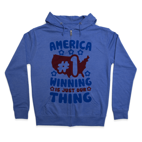 America: Winning Is Just Our Thing (Patriotic T-Shirt) Zip Hoodie
