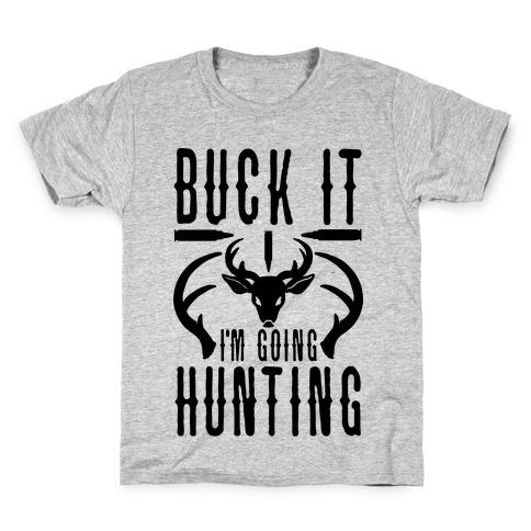 BUCK IT! I'm Going Hunting Kids T-Shirt