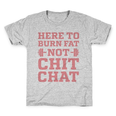 Here To Burn Fat Not Chit Chat Kids T-Shirt