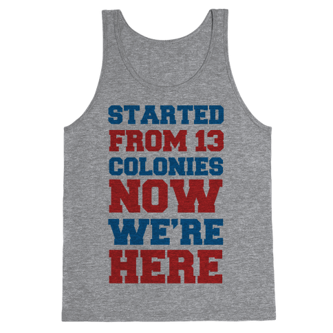 Started From 13 Colonies (Patriotic T-Shirt) Tank Top