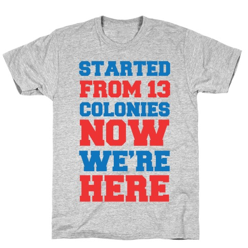 Started From 13 Colonies (Patriotic T-Shirt) T-Shirt