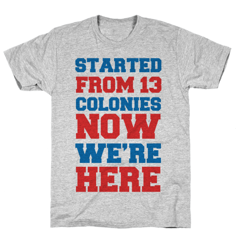 Started From 13 Colonies (Patriotic T-Shirt) Mens T-Shirt