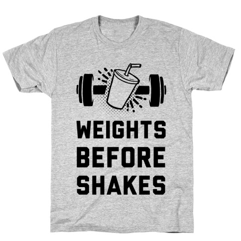 Weights Before Shakes T-Shirt