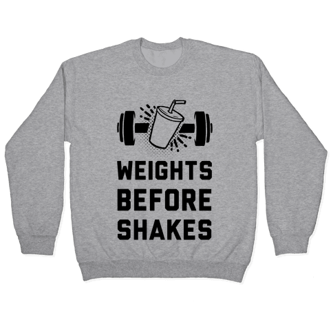 Weights Before Shakes Pullover