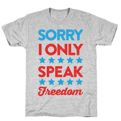 Sorry I Only Speak Freedom T-Shirt