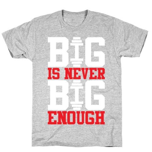 Big Is Never Big Enough Mens T-Shirt