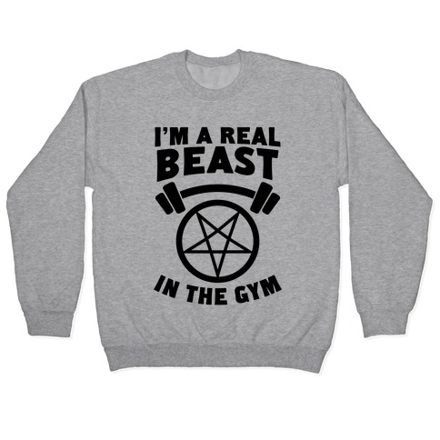 I'm a Real Beast In The Gym Pullover