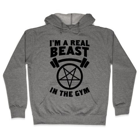 I'm a Real Beast In The Gym Hooded Sweatshirt