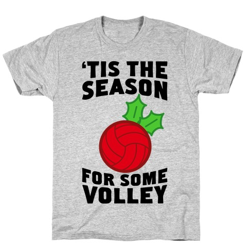 Tis The Season For Some Volley T-Shirt