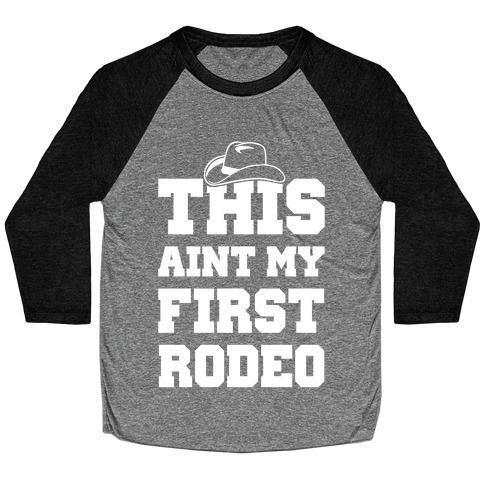 This Ain't My First Rodeo Baseball Tee