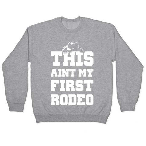 This Ain't My First Rodeo Pullover