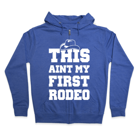 This Ain't My First Rodeo Zip Hoodie