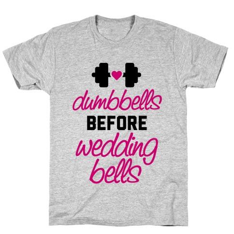 Dumbbells Before Wedding Bells T-Shirt