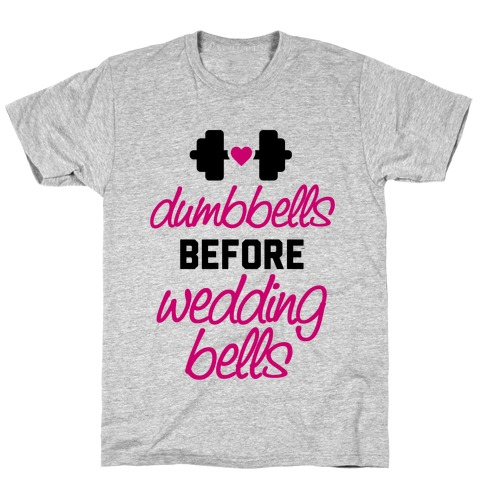 Dumbbells Before Wedding Bells T-Shirt