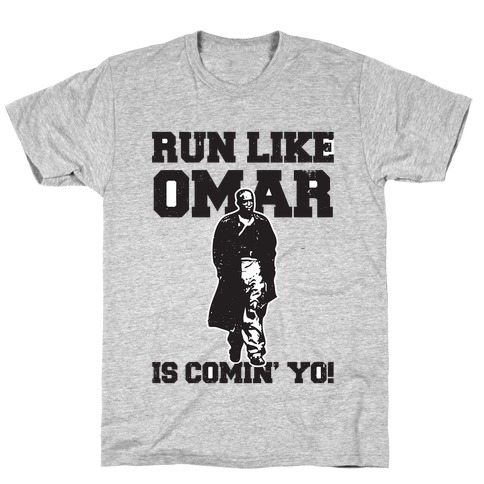 Run Like Omar Is Comin' Yo! Mens T-Shirt