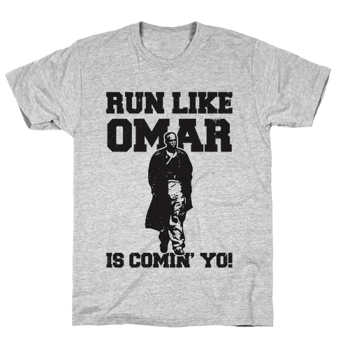Run Like Omar Is Comin' Yo! Mens T-Shirt