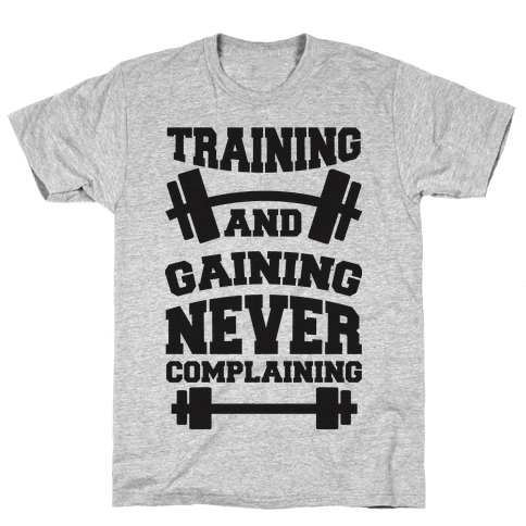 Training And Gaining Never Complaining Mens T-Shirt