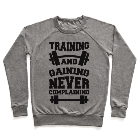 Training And Gaining Never Complaining Pullover