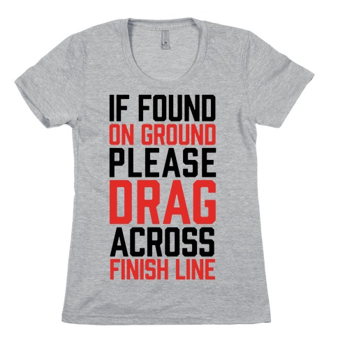 If Found On Ground Please Drag Across Finish Line Womens T-Shirt