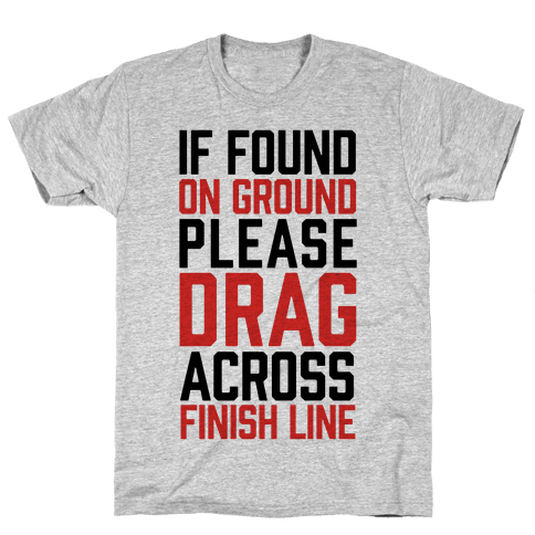 If Found On Ground Please Drag Across Finish Line Mens T-Shirt
