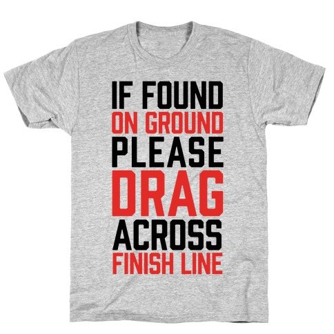 If Found On Ground Please Drag Across Finish Line T-Shirt