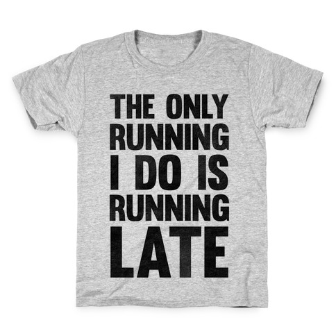 The Only Running I Do Is Running Late Kids T-Shirt