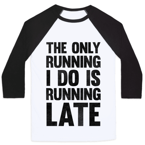 The Only Running I Do Is Running Late Baseball Tee