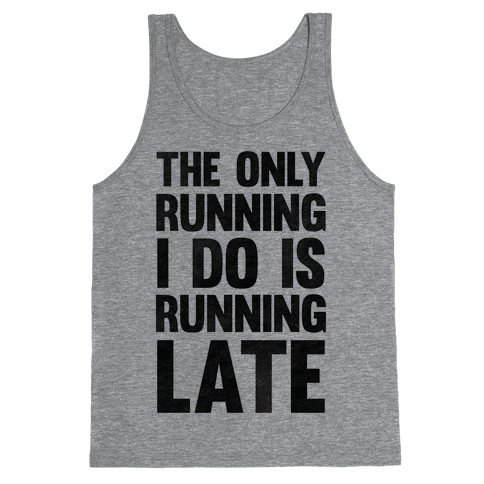 The Only Running I Do Is Running Late Tank Top