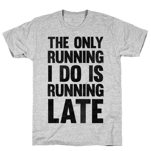 The Only Running I Do Is Running Late Mens T-Shirt