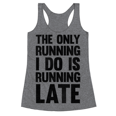 The Only Running I Do Is Running Late Racerback Tank Top