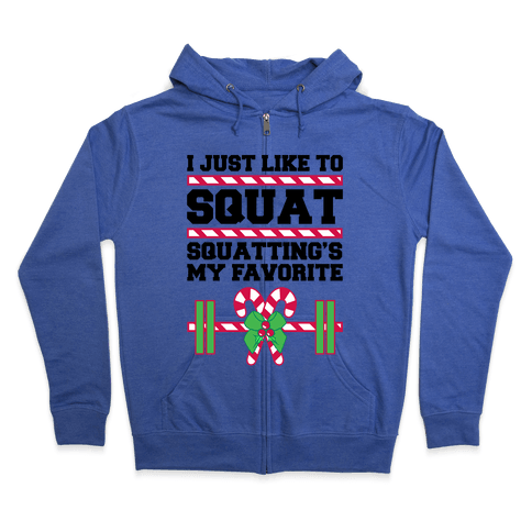 I Just Like To Squat. Squatting Is My Favorite. Zip Hoodie
