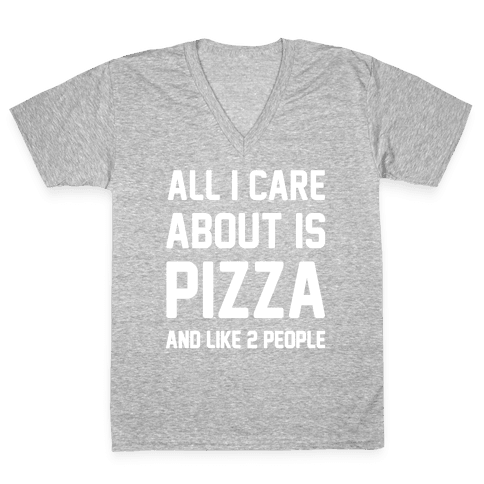 All I Care About Is Pizza | T-Shirts, Tank Tops, Sweatshirts and Hoodies | HUMAN