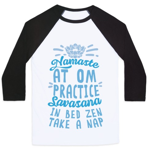 Namaste At Om Practice Savasana In Bed Zen Take A Nap Baseball Tee